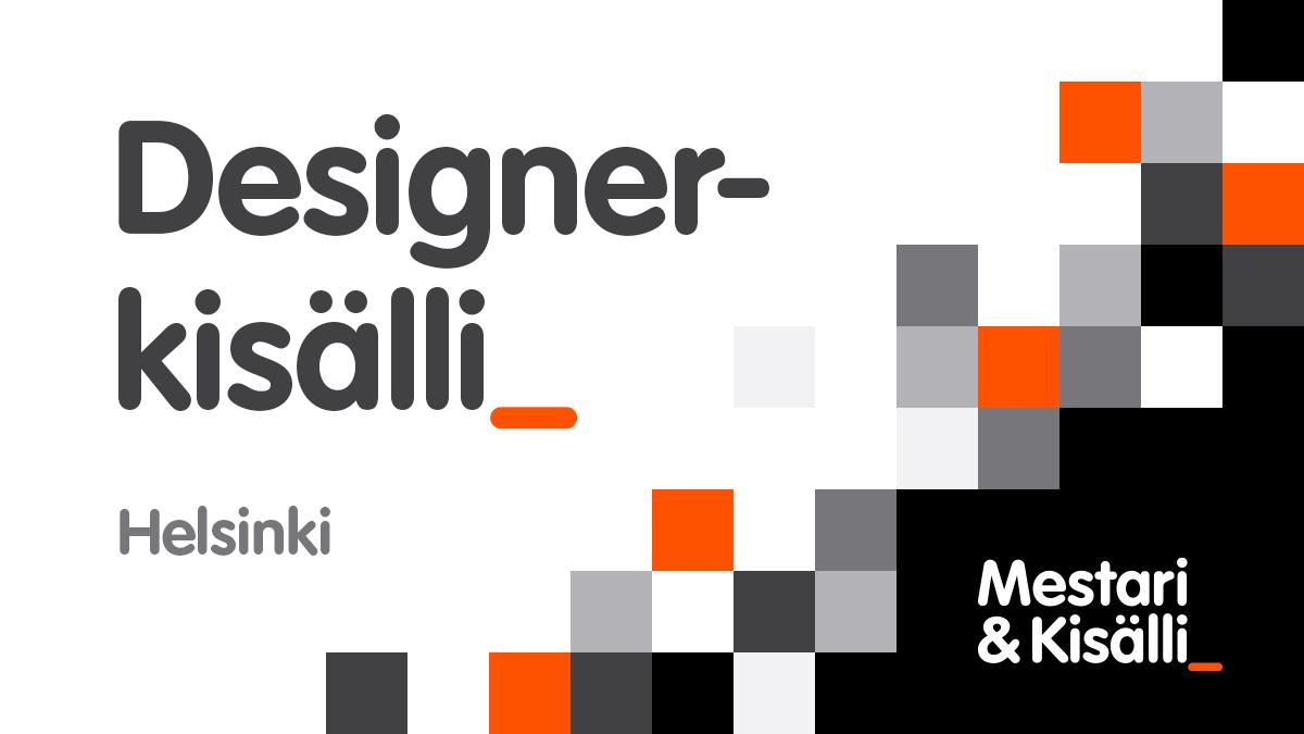 Mestari & Kisälli: Designer